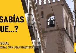 Sabías que?… Especial Catedral San Juan Bautista