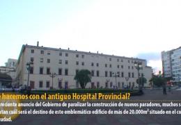 ¿Qué hacemos con el antiguo Hospital Provincial?