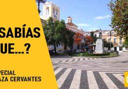 Sabías que?… Especial Plaza Cervantes