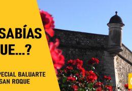 Sabías que?… Especial Baluarte de San Roque